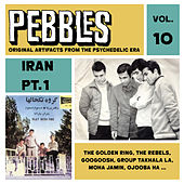Play & Download Pebbles Vol. 10, Iran Pt. 1, Originals Artifacts from the Psychedelic Era by Various Artists | Napster