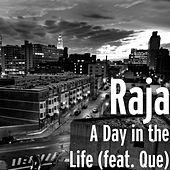 Play & Download A Day in the Life (feat. Que) by Raja | Napster