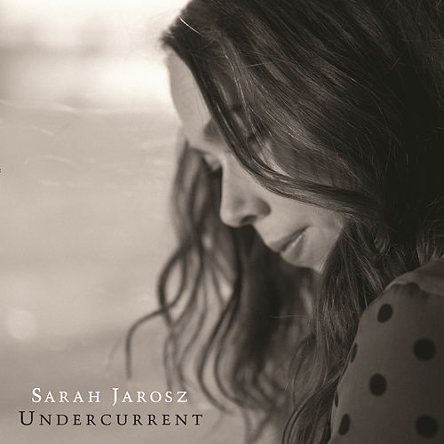 Play & Download Undercurrent by Sarah Jarosz | Napster
