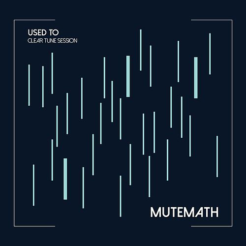 Play & Download Used to (Clear Tune Session) by Mutemath | Napster