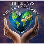 Play & Download You and I Are Friends by The Ebonys | Napster