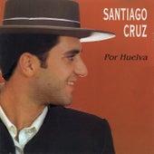 Por Huelva by Santiago Cruz