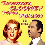Play & Download Rosemary Clooney & Perez Prado 12 Hits by Rosemary Clooney | Napster