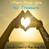 Play & Download Mega Nasty Love: No Pressure by Paul Taylor | Napster