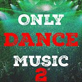 Play & Download Only Dance Music, Vol. 2 by Various Artists | Napster