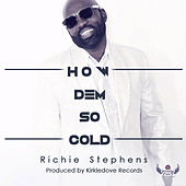Play & Download How Dem So Cold by Richie Stephens | Napster