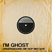 I'm Ghost: Underground Hip Hop Mixtape by Various Artists