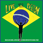 Live Your Passion: Brazilian Samba, Jovem Guarda & Bossa Nova On The Global Stage by Various Artists