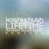 Play & Download Lifetime Remixes (feat. Gillian Gilbert) by Koishii & Hush | Napster