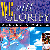 Play & Download We Will Glorify by Alleluia! Music | Napster
