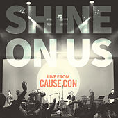 Play & Download SHINE ON US - Live from Cause Con by Vineyard Worship | Napster