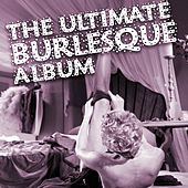 Play & Download The Ultimate Burlesque Album by Various Artists | Napster