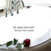 Play & Download Hot Bubble Bath Music: Relieve Your Stress by Mathis Thomas | Napster