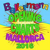 Ballermann Opening Charts - Mallorca 2016 von Various Artists