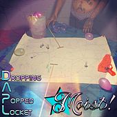 Play & Download Moist! by Dropping A Popped Locket | Napster