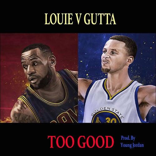 Too Good by Louie V Gutta