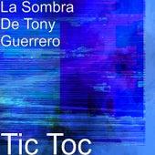 Tic Toc by La Sombra De Tony Guerrero