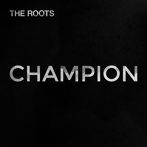 Champion by The Roots