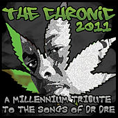 Play & Download The Chronic 2011: A Tribute To The Songs Of Dr. Dre by Various Artists | Napster