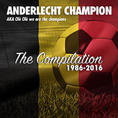 Anderlecht Champion Ole Ole Ole We Are The Champions 1986 - 2016 by Various Artists