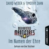 Im Namen der Ehre - Der Aufstieg Manticores - Manticore-Reihe 1 (Ungekürzt) von David Weber