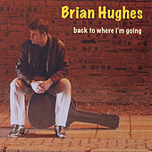 Back to Where I'm Going by Brian Hughes