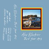 Bet Yr Ass by Alex Bleeker