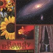 Dream Big by Randy Brown