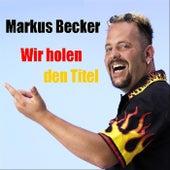 Play & Download Wir holen den Titel by Markus Becker | Napster