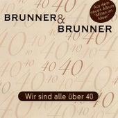 Play & Download Wir sind alle über Vierzig by Brunner & Brunner | Napster