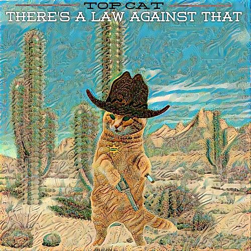 Play & Download There's a Law Against That by Top Cat | Napster