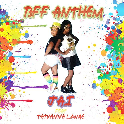 Play & Download BFF Anthem (feat. Tatyanna Lanae) by Jai | Napster