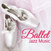 Ballet Jazz Music - New York Ballet Academy, Smooth Jazz Songs for Classical Ballet on Stage by Smooth Jazz (1)