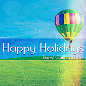 Play & Download Happy Holidays (Finest Chill Lounge) by Various Artists | Napster