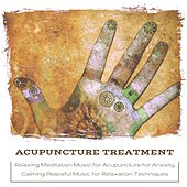 Play & Download Acupuncture Treatment - Relaxing Meditation Music for Acupuncture for Anxiety, Calming Peaceful Music for Relaxation Techniques by Various Artists | Napster