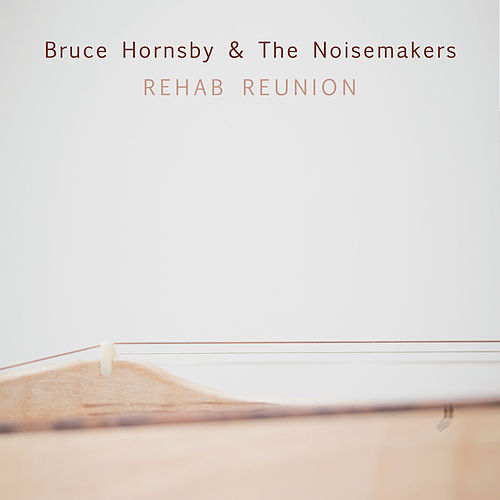 Play & Download Rehab Reunion by Bruce Hornsby | Napster