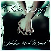Play & Download Those Days (feat. Eric Durrance) by Tobacco Rd Band | Napster