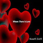 Play & Download Where There Is Love by Kenneth Smith | Napster