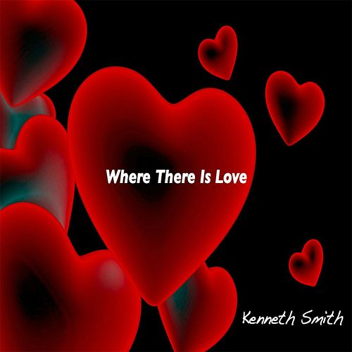 Where There Is Love by Kenneth Smith