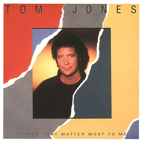 Play & Download Things That Matter Most To Me by Tom Jones | Napster