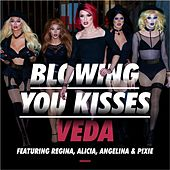 Play & Download Blowing You Kisses (feat. Regina, Alicia, Angelina & Pixie) by Veda | Napster