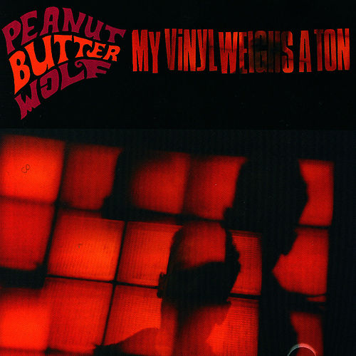 Play & Download My Vinyl Weighs A Ton by Peanut Butter Wolf | Napster
