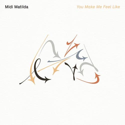 You Make Me Feel Like by Midi Matilda