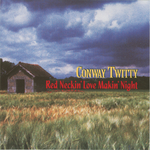Play & Download Red Neckin' Love Makin' Night by Conway Twitty | Napster