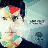 Ocean Between LP - EP by Alexis Cabrera