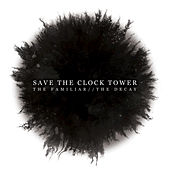 The Familiar // The Decay by Save the Clocktower