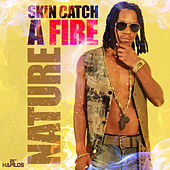 Play & Download Skin Catch A Fire - Single by Nature | Napster