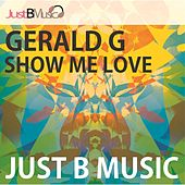 Play & Download Show Me Love by Gerald G | Napster