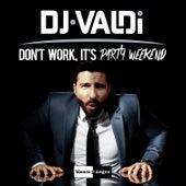 Don't Work, It's Party Weekend de DJ Valdi