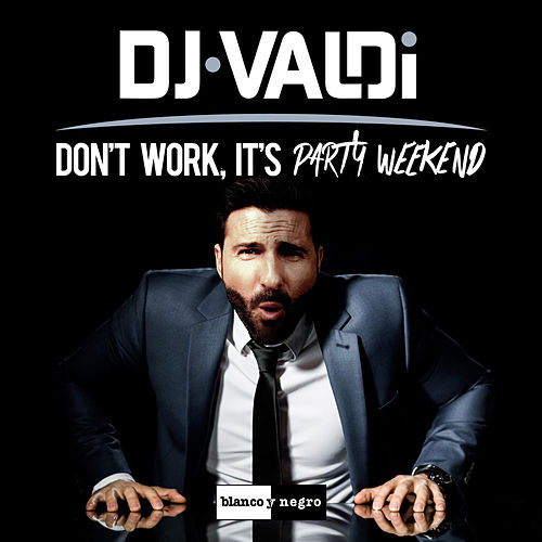 Don't Work, It's Party Weekend de DJ Valdi